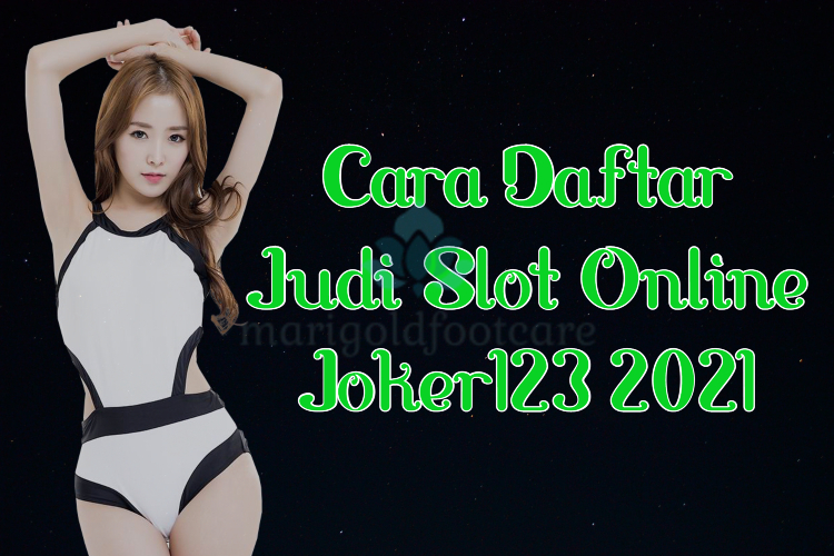 Cara Daftar Judi Slot Online Joker123 2021